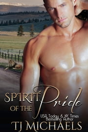 Spirit of the Pride - Pryde Ranch Shifters, #1 ebook by T.J. Michaels