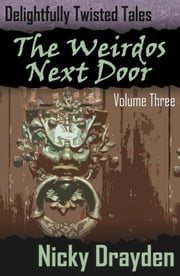 Delightfully Twisted Tales: The Weirdos Next Door (Volume Three) ebook by Nicky Drayden