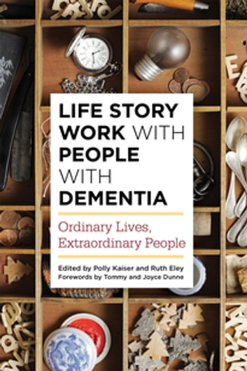Life Story Work with People with Dementia - Ordinary Lives, Extraordinary People ebook by Anna Gaughan,Bob Woods,Ponnusamy Subramaniam,Steve Milton,Jean Tottie,Gillian Drummond,John Shaw,Pat Broster,Joanne Sutton,Rachel Thompson,Victoria Metcalfe,Jane McKeown,Kate Gridley,Nada Savitch,Maria Pasiecznik Parsons,Lesley Jones,Marie-Jo Guisset Guisset Martinez