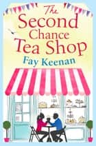 The Second Chance Tea Shop - The perfect romantic summer read ebook by