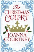 The Christmas Court ebook by Joanna Courtney