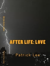 After Life: Love ebook by Patrick Lee
