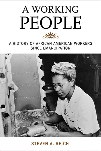 A Working People - A History of African American Workers Since Emancipation eBook by Steven A. Reich