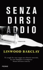 Senza dirsi addio ebook by Linwood Barclay