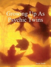 Growing Up As Psychic Twins ebook by Jason Smith