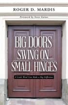 Big Doors Swing on Small Hinges - A Little Word Can Make a Big Difference ebook by Roger D. Mardis