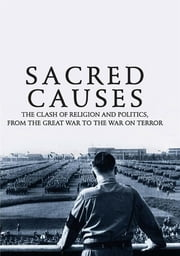 Sacred Causes - The Clash of Religion and Politics, from the Great War to the War on Terror ebook by Michael Burleigh