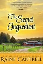 The Secret Ingredient ebook by Raine Cantrell