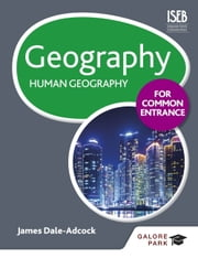 Geography for Common Entrance: Human Geography ebook by James Dale-Adcock
