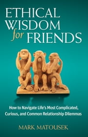 Ethical Wisdom for Friends ebook by Mark Matousek