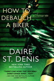 How to Debauch a Biker - A Savage Tale ebook by Daire St. Denis