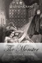 The Monster and Other Stories ebook by Stephen Crane