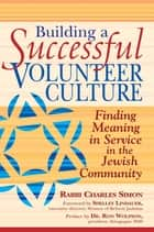 Building a Successful Volunteer Culture ebook by Rabbi Charles Simon,Shelley Lindauer,Dr. Ron Wolfson