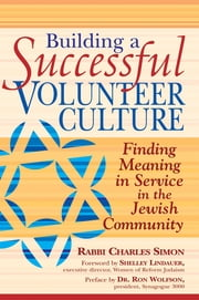 Building a Successful Volunteer Culture - Finding Meaning in Service in the Jewish Community ebook by Rabbi Charles Simon,Shelley Lindauer,Dr. Ron Wolfson