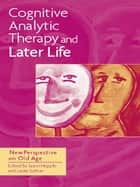 Cognitive Analytic Therapy and Later Life - New Perspective on Old Age ebook by Jason Hepple, Laura Sutton