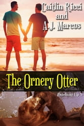 The Ornery Otter ebook by Caitlin Ricci,A.J. Marcus