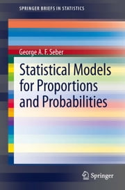 Statistical Models for Proportions and Probabilities ebook by George A.F. Seber