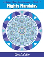 Coloring Books for Grownups - Mighty Mandalas, #3 ebook by Cera D. Colby