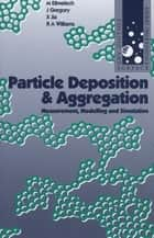 Particle Deposition and Aggregation ebook by M. Elimelech,Xiadong Jia,John Gregory,Richard Williams