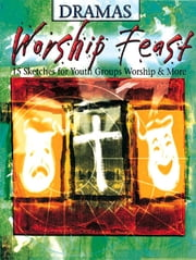 Worship Feast: Dramas - 15 Sketches for Youth Groups, Worship & More ebook by Beth Miller