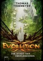 Evolution (1). Die Stadt der Überlebenden ebook by Thomas Thiemeyer
