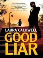 The Good Liar ebook by Laura Caldwell