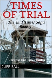 Times of Trial - a Christian End Times Thriller ebook by Cliff Ball