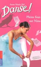 Danse ! tome 6 - Pleins feux sur Nina ebook by Anne-Marie POL