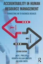 Accountability in Human Resource Management - Connecting HR to Business Results ebook by Jack J. Phillips, Patricia Pulliam Phillips, Kirk Smith