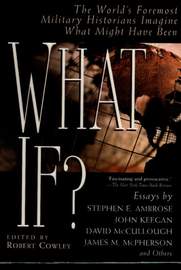 What If? - The World's Foremost Historians Imagine What Might Have Been ebook by