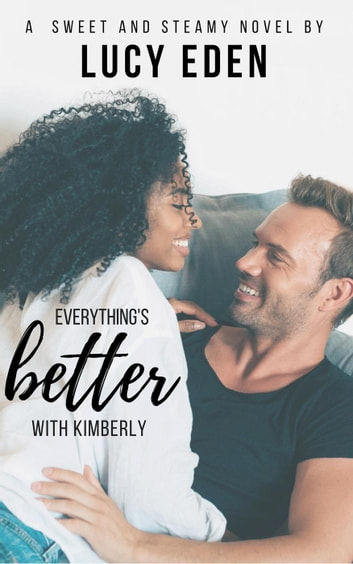 Everything's Better With Kimberly ebook by Lucy Eden