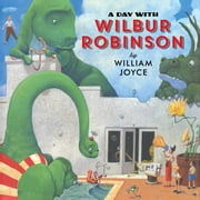 A Day with Wilbur Robinson ebook by William Joyce,William Joyce