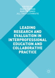 Leading Research and Evaluation in Interprofessional Education and Collaborative Practice ebook by Dawn Forman,Marion Jones,Jill Thistlethwaite