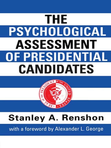The Psychological Assessment of Presidential Candidates ebook by Stanley A. Renshon