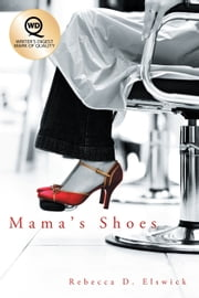 Mama's Shoes ebook by Rebecca D. Elswick