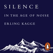 Silence - In the Age of Noise audiobook by Erling Kagge