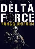 Delta Force: Tango Uniform ebook by Steve Stone