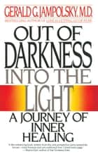 Out of Darkness into the Light - A Journey of Inner Healing ebook by Gerald G. Jampolsky, MD
