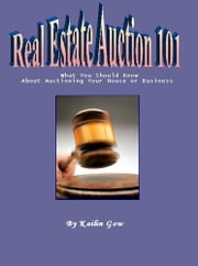 Real Estate Auctions 101: What You Should Know About Auctioning Your Home or Business (Home Harmony Series) ebook by Gow, Kailin