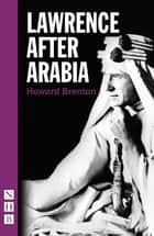 Lawrence After Arabia (NHB Modern Plays) eBook by Howard Brenton