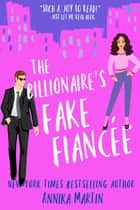 The Billionaire's Fake Fiancée - An opposites-attract romantic comedy ebook by Annika Martin