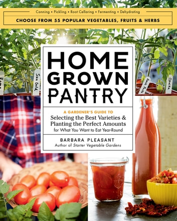 Homegrown Pantry - A Gardener's Guide to Selecting the Best Varieties & Planting the Perfect Amounts for What You Want to Eat Year-Round ebook by Barbara Pleasant