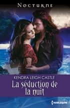 La séduction de la nuit ebook by Kendra Leigh Castle