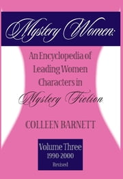 Mystery Women, Volume Three (Revised) - An Encyclopedia of Leading Women Characters in Mystery Fiction: 1990-2002 ebook by Colleen Barnett