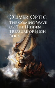 The Coming Wave or The Hidden Treasure of High Rock ebook by Oliver Optic