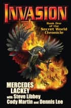 Invasion: Book One of the Secret World Chronicle ebook by Mercedes Lackey, Cody Martin, Dennis Lee,...