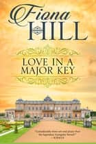 Love in a Major Key ebook by Fiona Hill