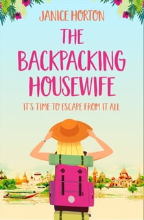 The Backpacking Housewife: Escape around the world with this feel good novel about second chances! (The Backpacking Housewife, Book 1) ebook by Janice Horton