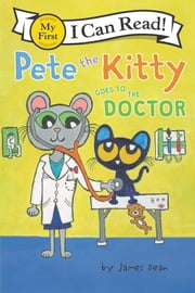 Pete the Kitty Goes to the Doctor ebook by James Dean, James Dean, Kimberly Dean