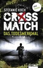 CROSSMATCH. Das Todesmerkmal - Thriller ebook by Stefanie Koch